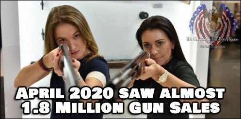 April 2020 saw almost 1,800,000 Gun Sales. God Bless America!!