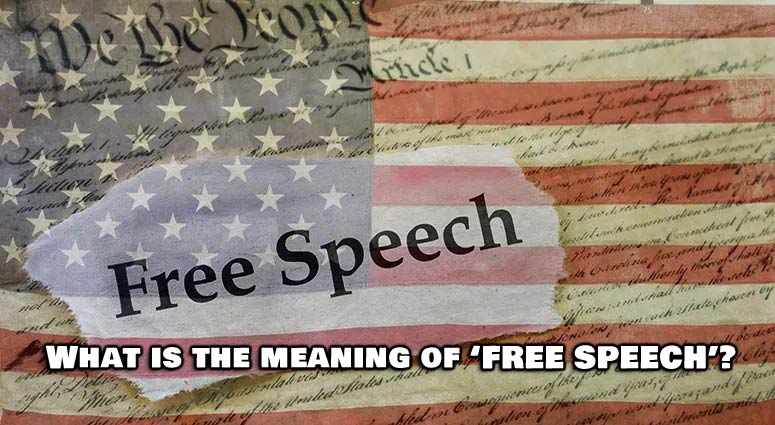 FREE SPEECH - What exactly does it mean when it comes to the U.S. Constitution??