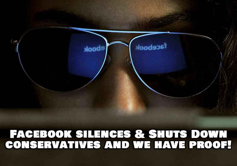 Facebook silences & shuts down conservatives, and we have proof!