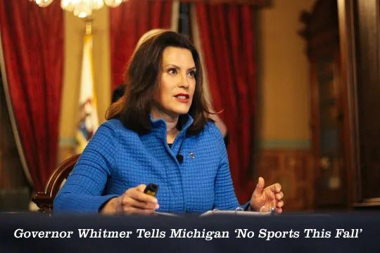 Michigan Governor Gretchen Whitmer says that due to the chinese coronavirus, the state will not be able to fill stadiums for any events in the fall.