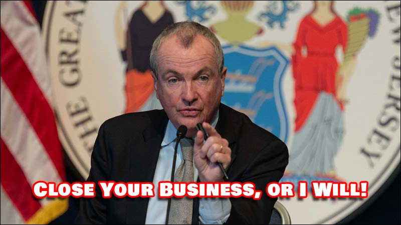 NJ Governor Phil Murphy is basically telling small business owners to 'Close Your Business or I Will!'
