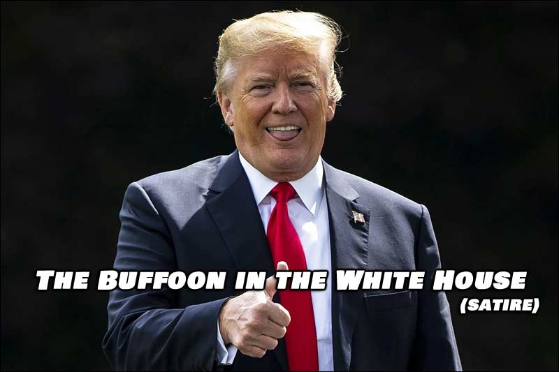 The Buffoon in the White House (Satire)