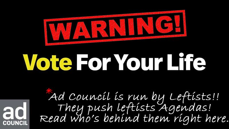 'Vote For Your Life' is Sponsored by Ad Council. A Leftist Liberal Organization.