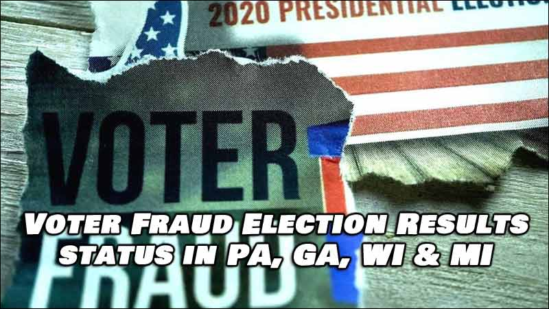 What's The Status of Election Fraud in 4 Key States? We have it all here.