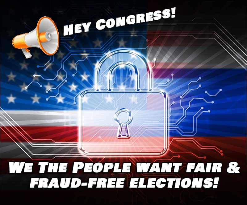 Hey Congress! We Want Fair & Fraud-Free Elections!