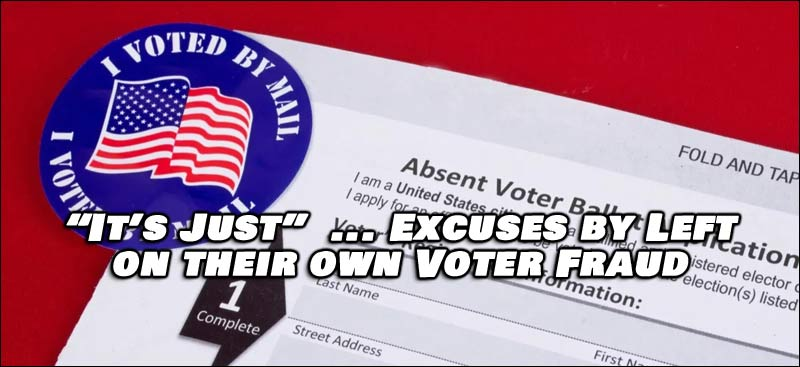 IT'S JUST... (All the 'excuses' given by the Left on their Voter Fraud)