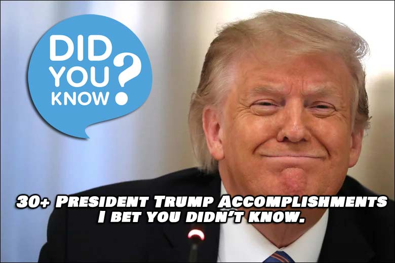 Did You Know? Over 30 Amazing Things President Trump Has Accomplished.
