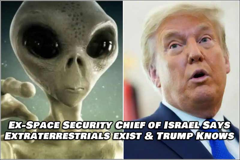 Israel's Ex-Space Security Chief Says Extraterrestrials From Galactic Federation Exist, and Trump Knows