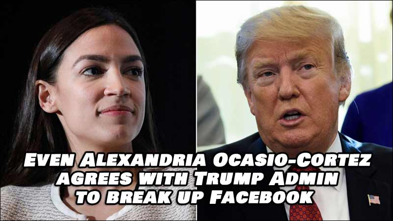 Even AOC Agrees with Trump Admin, Wants The Feds To Break Up Facebook