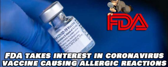 FDA Takes Interest In Covid-19 Vaccine Allergic Reactions, Begins To Investigate
