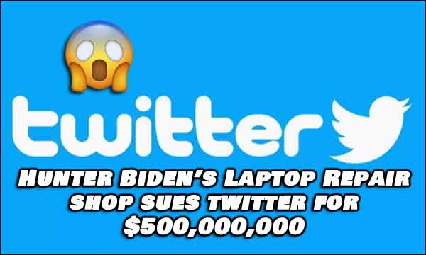 Hunter Biden's Laptop Repair Shop Sues Twitter For $500 Million Dollars
