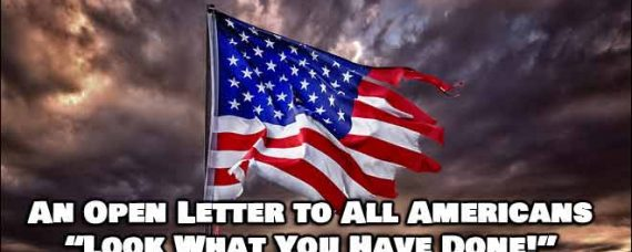 An Open Letter To All Americans - Look What You Have Done