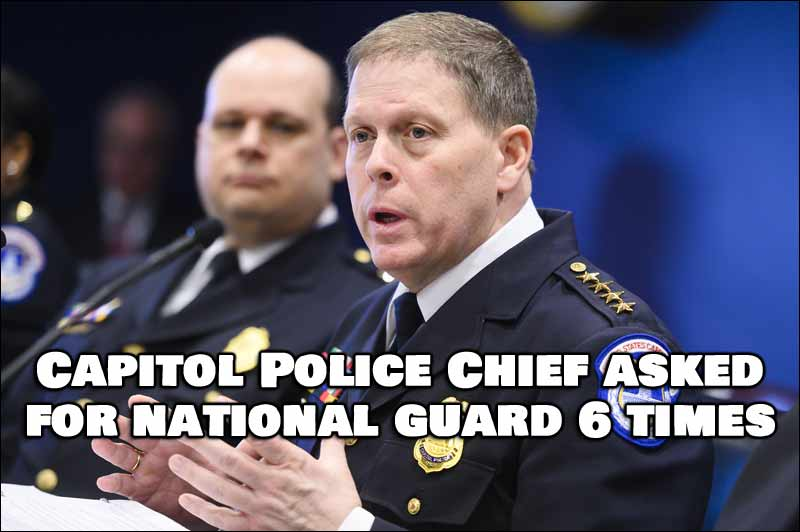 Steven Sund, Chief of Capitol Police, Called For Backup 6 Times