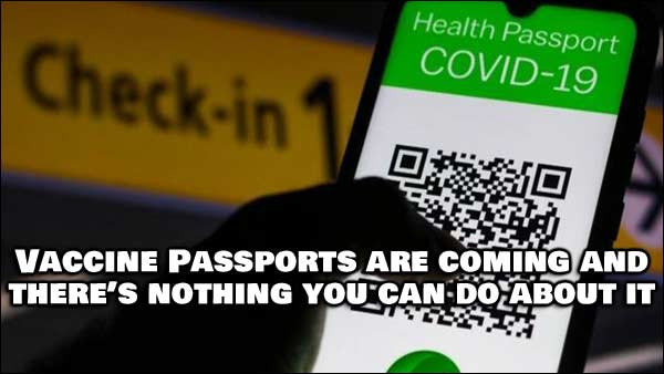Vaccine Passports Are Coming and There's Nothing You Can Do About It